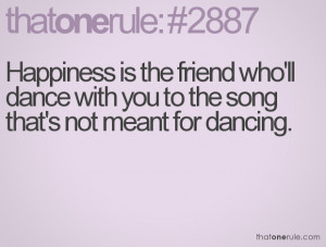 Quotes About Dancing With Friends Happiness is the friend who'll