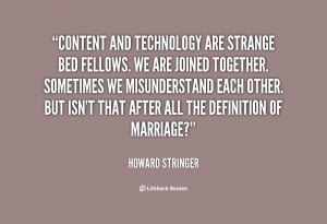 Content and technology are strange bed fellows. We are joined together ...