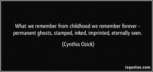 What we remember from childhood we remember forever - permanent ghosts ...