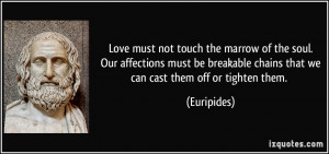 Love must not touch the marrow of the soul.Our affections must be ...