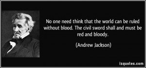 No one need think that the world can be ruled without blood. The civil ...