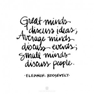 By Eleanor Roosevelt, that's why I dislike gossip about people... :) I ...