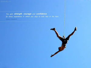 You Gain Strength, Courage And Confidence By Every Experience