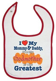 ... Baby Bib - I Love Mommy & Daddy But My Godmother Is The Greatest: Baby