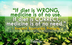 """... diet is correct, medicine is of no need.""""- Ancient Ayurvedic Proverb"""