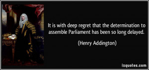 ... to assemble Parliament has been so long delayed. - Henry Addington
