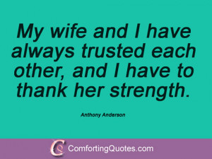 ... trusted each other, and I have to thank her strength. Anthony Anderson