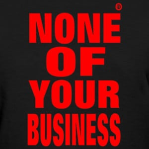 It's none of your business!