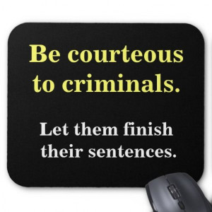 Criminal Lawyer Gift - Funny Law Enforcement Quote