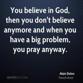 Alain Delon - You believe in God, then you don't believe anymore and ...