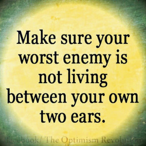 You are often your own worst enemy