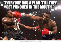 Everyone Has A Plan Until They Get Punched In The Mouth - Mike Tyson ...