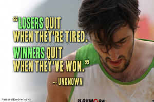 "Inspirational Quote: ""Losers quit when they're tired. Winners quit ..."