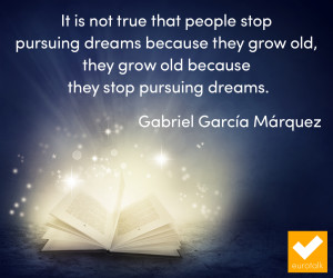 ... grow old because they stop pursuing dreams.