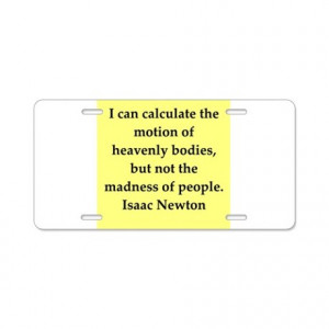 ... Gifts > Geek Auto > Sir Isaac Newton quotes Aluminum License Plate