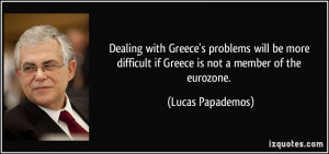 Dealing with Greece's problems will be more difficult if Greece is not ...
