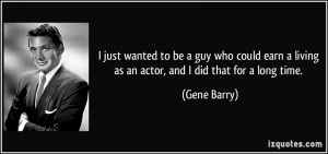 just wanted to be a guy who could earn a living as an actor, and I ...