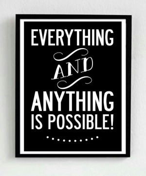 Everthing and Anything is possible...
