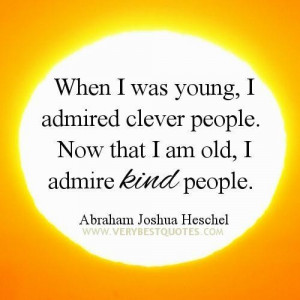 Kindness quotes when i was young i admired clever people. now that i ...