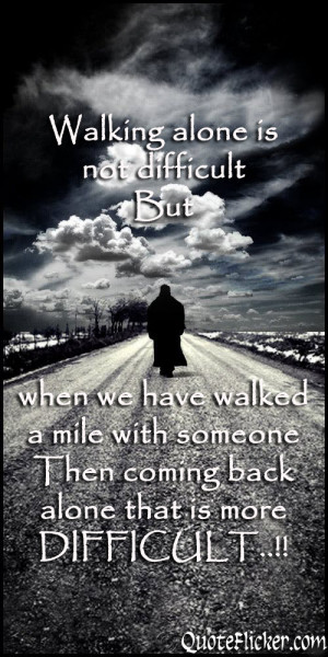 is not difficult but when we have walked a mile with someone then ...