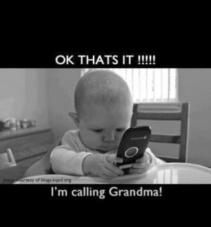 Baby calling Grandma... my Granddaughter did this often, lol