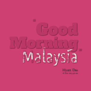 Quotes Picture: good morning malaysia