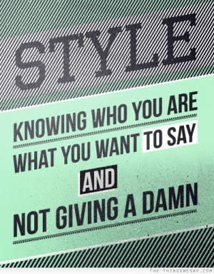 Style is knowing who you are what you want to say and not giving a ...