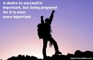 ... succeed is important, but being prepared for it is even more important