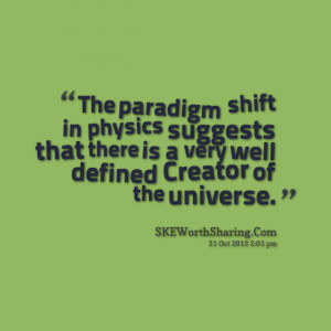 Quotes Picture: the paradigm shift in physics suggests that there is a ...