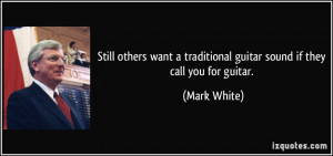 Still others want a traditional guitar sound if they call you for ...