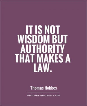 It is not wisdom but Authority that makes a law Picture Quote #1