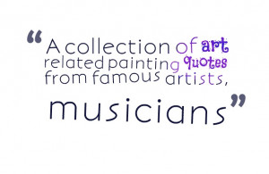 ... of art related painting quotes from famous artists, musicians