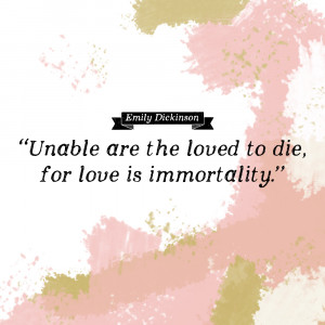 emily dickinson quotes for love is immortality emily dickinson