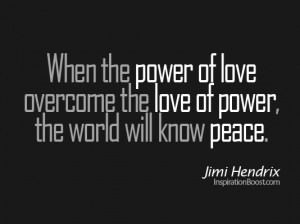 When the Power of Love Overcomes the Love of Power – Jimi Hendrix