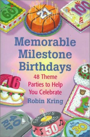 Memorable Milestone Birthdays: Over 50 Theme Parties to Help You ...
