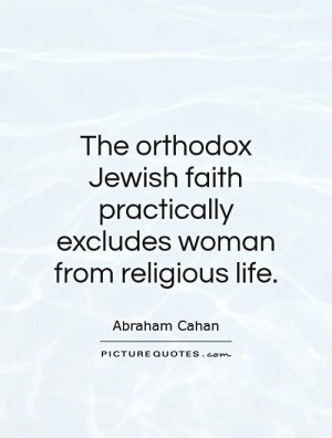 The orthodox Jewish faith practically excludes woman from religious ...