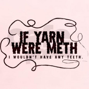 If yarn were meth I wouldn't T-Shirt on