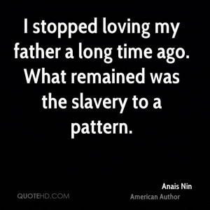 stopped loving my father a long time ago. What remained was the ...