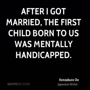 After I got married, the first child born to us was mentally ...