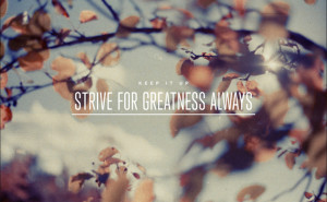 quote: strive for greatness