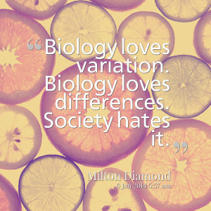 Quotes Picture: biology loves variation biology loves differences ...