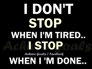 don't stop when I'm tired..