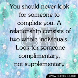 You should never look for someone to complete you