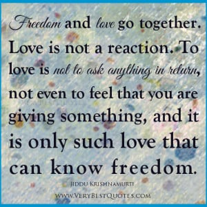 Great Love Quotes, freedom quotes, freedom and love go together