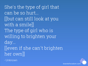 She's the type of girl that can be so hurt... [[but can still look at ...