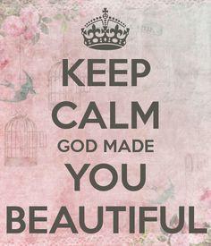 184191-Keep-Calm-God-Made-You-Beautiful.jpg