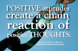 Positive attitudes create a chain – Motivational quote of the day
