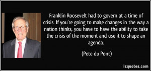 had to govern at a time of crisis. If you're going to make changes ...