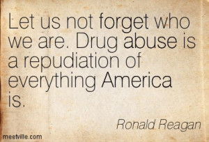 Let Us Not Forget Who We Are. Drug Abuse Is A Repudiation Of ...