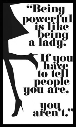 Being Powerful Is Like Being a Lady…*